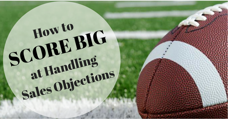 How to Score Big at Handling Sales Objections by David Martin