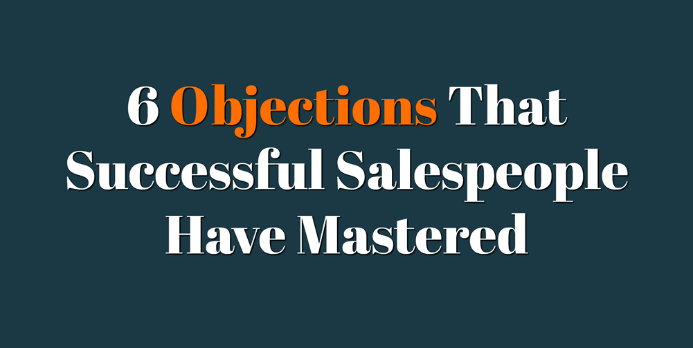 6 Objections That Successful Salespeople Have Mastered by David Martin