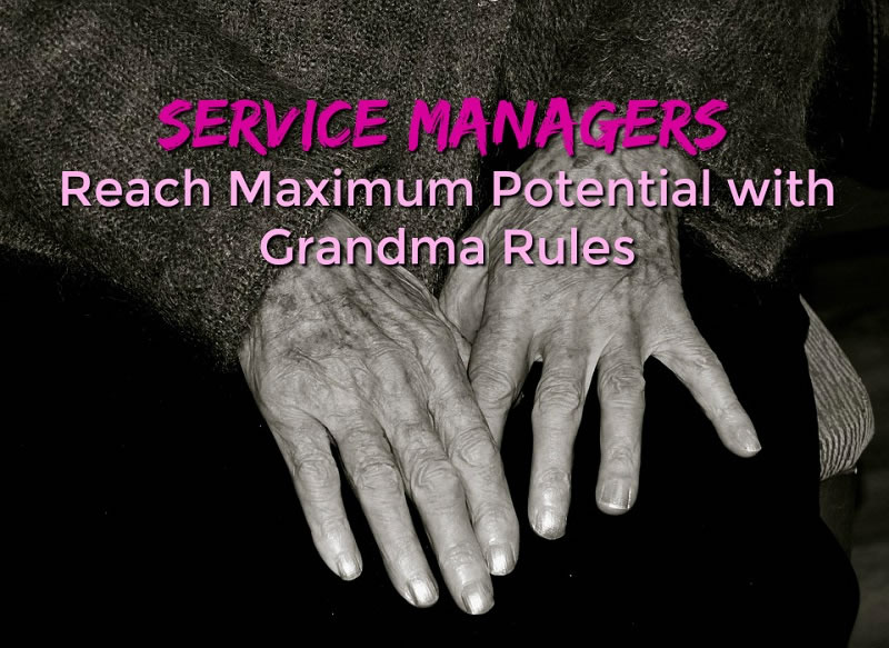 Service Managers: Reach Maximum Potential with Grandma Rules by Brett Coker