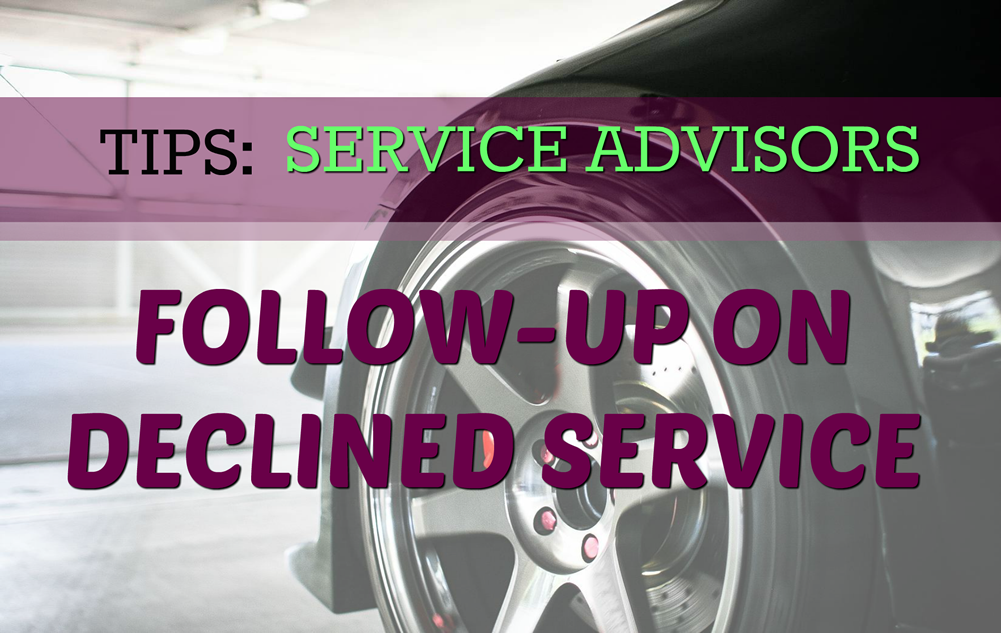 Service Advisor Tips for Following-Up on Declined Services by Brett Coker