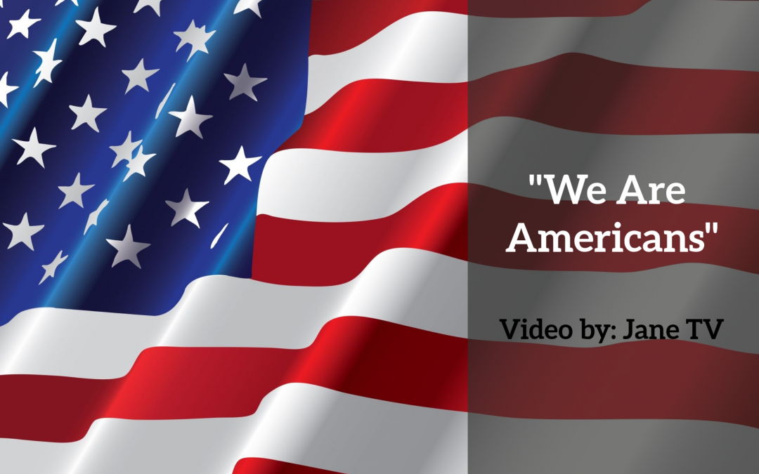 We Are Americans (Video by Jane TV)